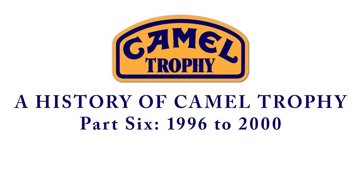 a history of the Camel Trophy Part 6: 1996 - 2000